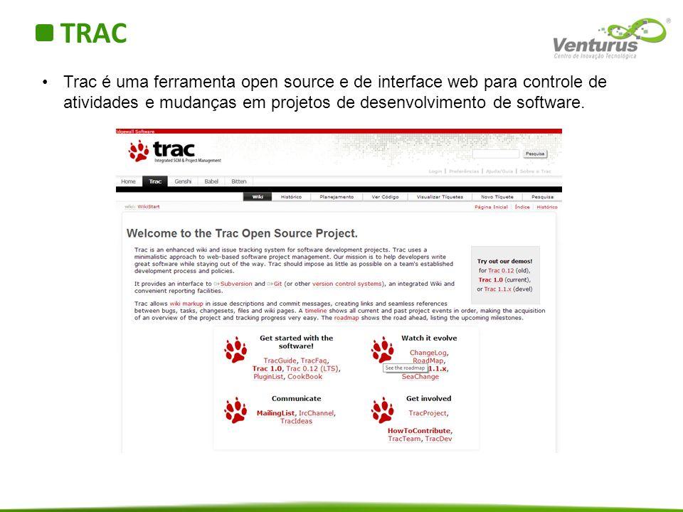 TRAC Trac é uma ferramenta open source e de interface web para controle de atividades e mudanças em projetos de desenvolvimento de software.
