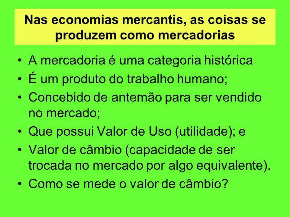 Nas economias mercantis, as coisas se produzem como mercadorias