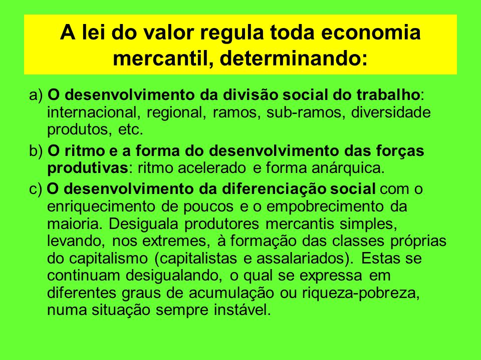A lei do valor regula toda economia mercantil, determinando: