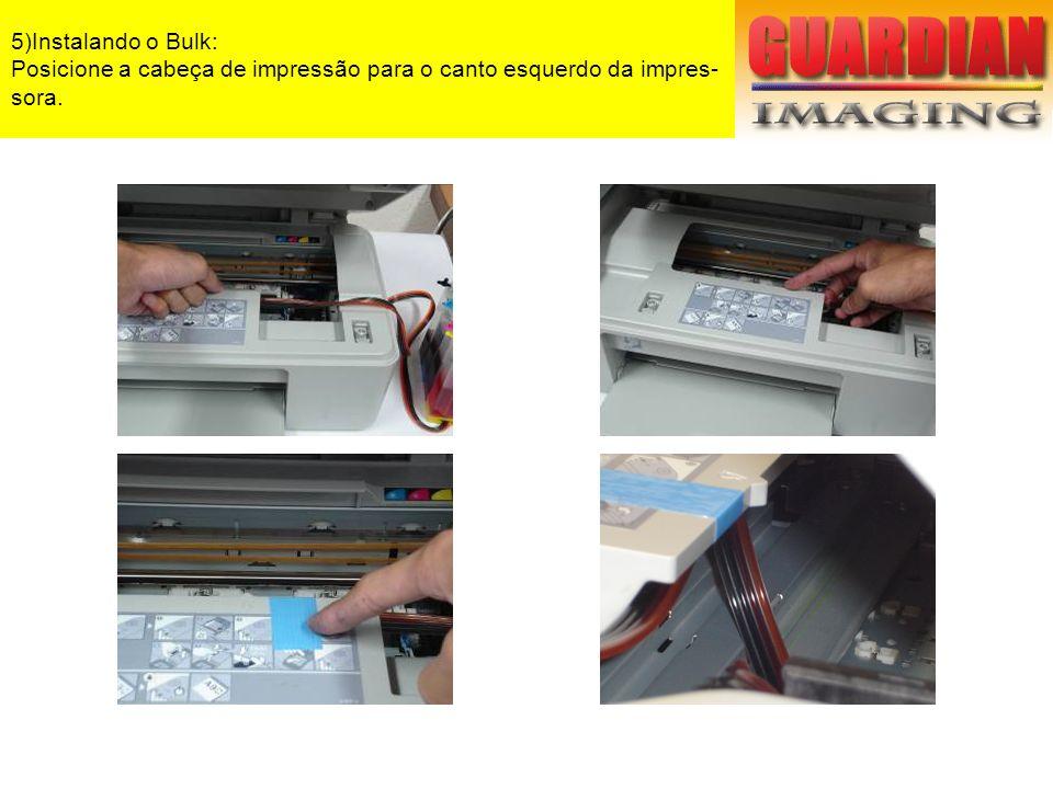 5)Instalando o Bulk: Posicione a cabeça de impressão para o canto esquerdo da impres- sora.