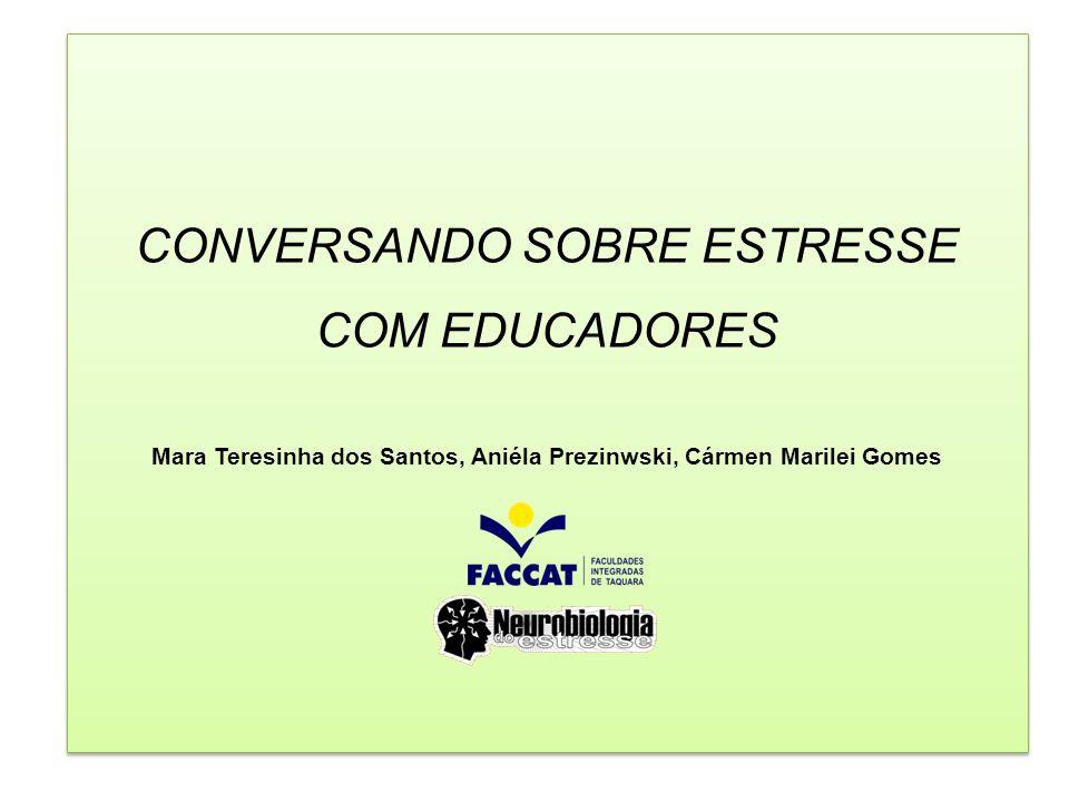 CONVERSANDO SOBRE ESTRESSE COM EDUCADORES Mara Teresinha dos Santos, Aniéla Prezinwski, Cármen Marilei Gomes