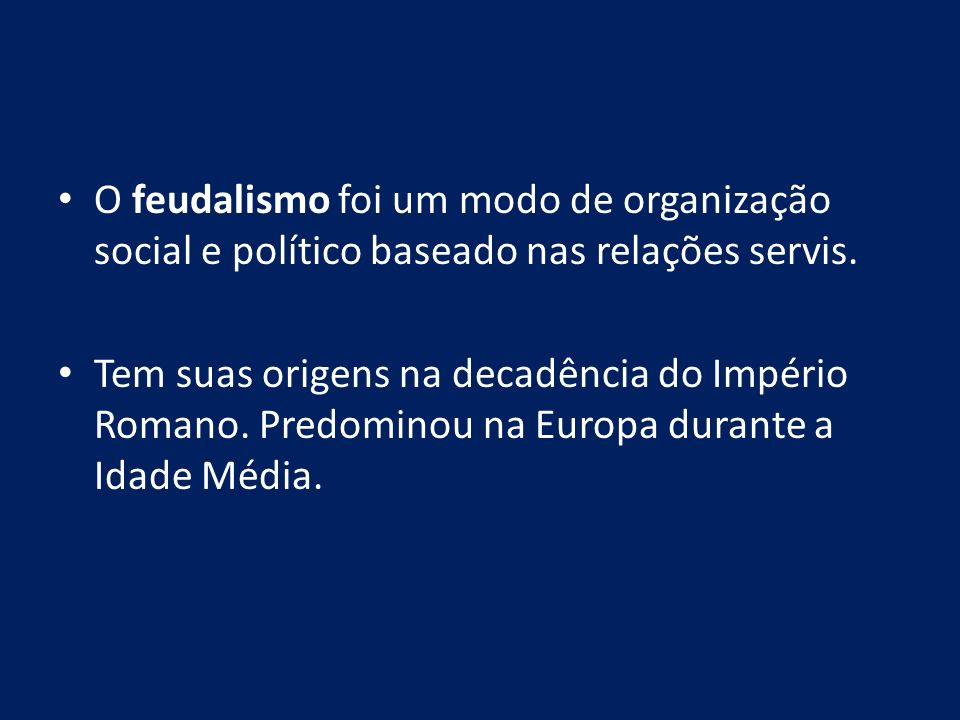 O feudalismo foi um modo de organização social e político baseado nas relações servis.