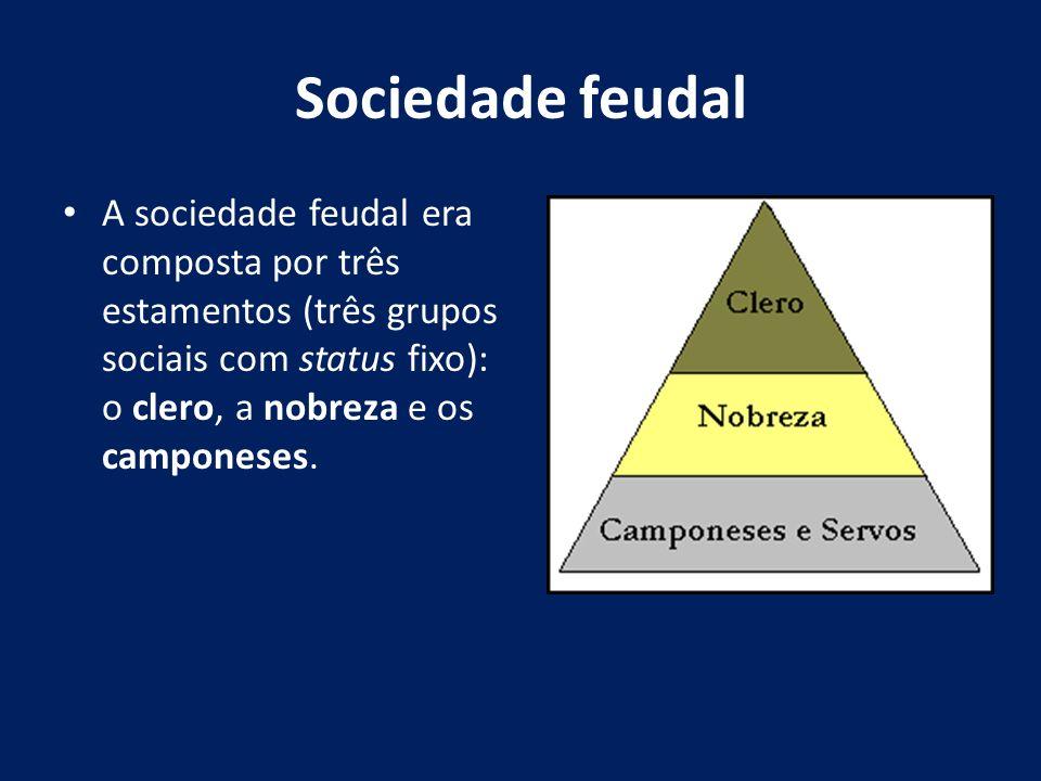 Sociedade feudal A sociedade feudal era composta por três estamentos (três grupos sociais com status fixo): o clero, a nobreza e os camponeses.