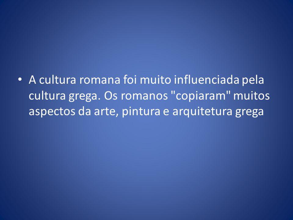 A cultura romana foi muito influenciada pela cultura grega