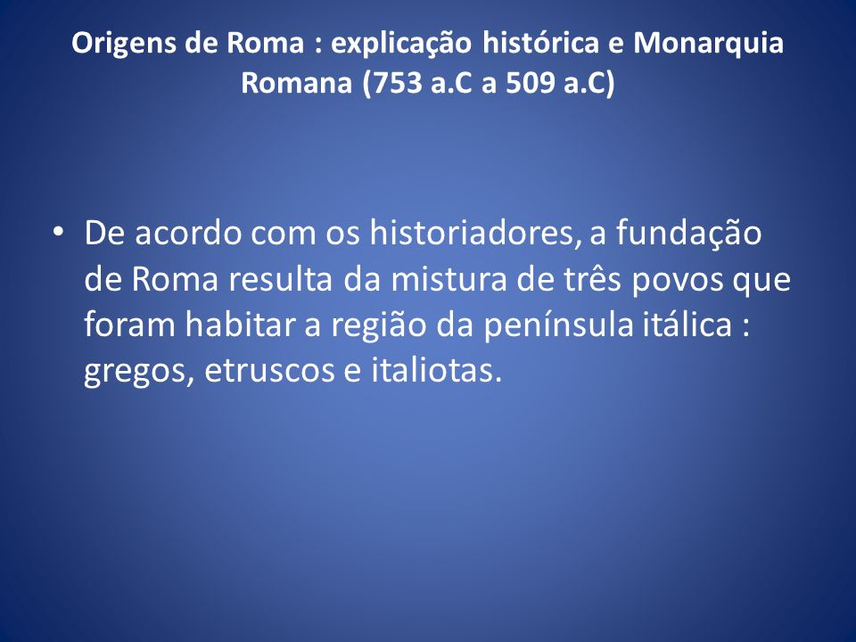 Origens de Roma : explicação histórica e Monarquia Romana (753 a