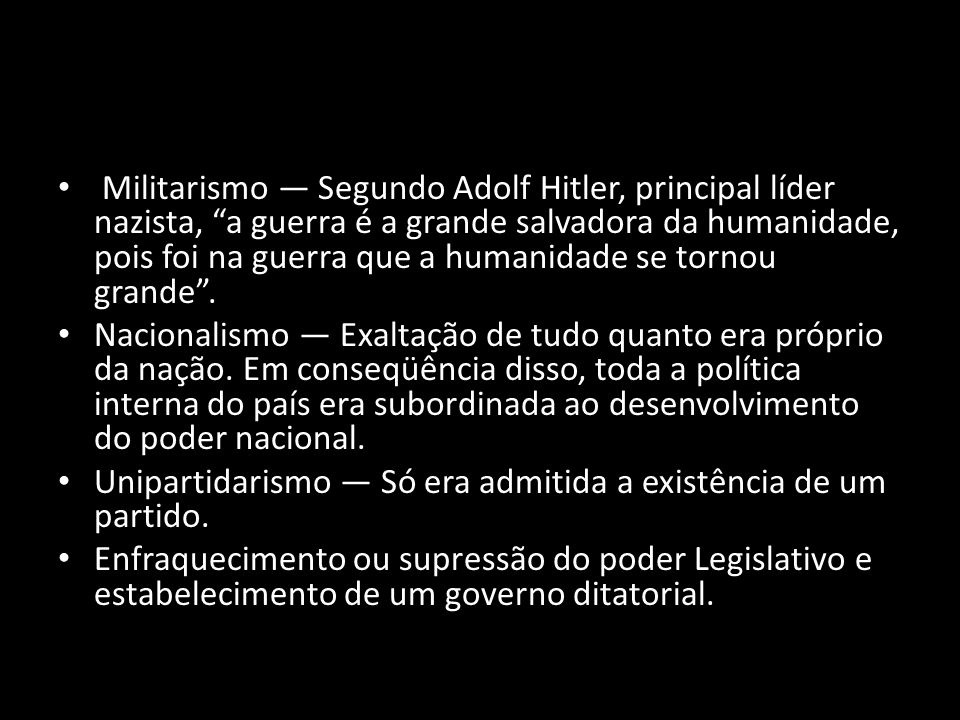 Militarismo — Segundo Adolf Hitler, principal líder nazista, a guerra é a grande salvadora da humanidade, pois foi na guerra que a humanidade se tornou grande .
