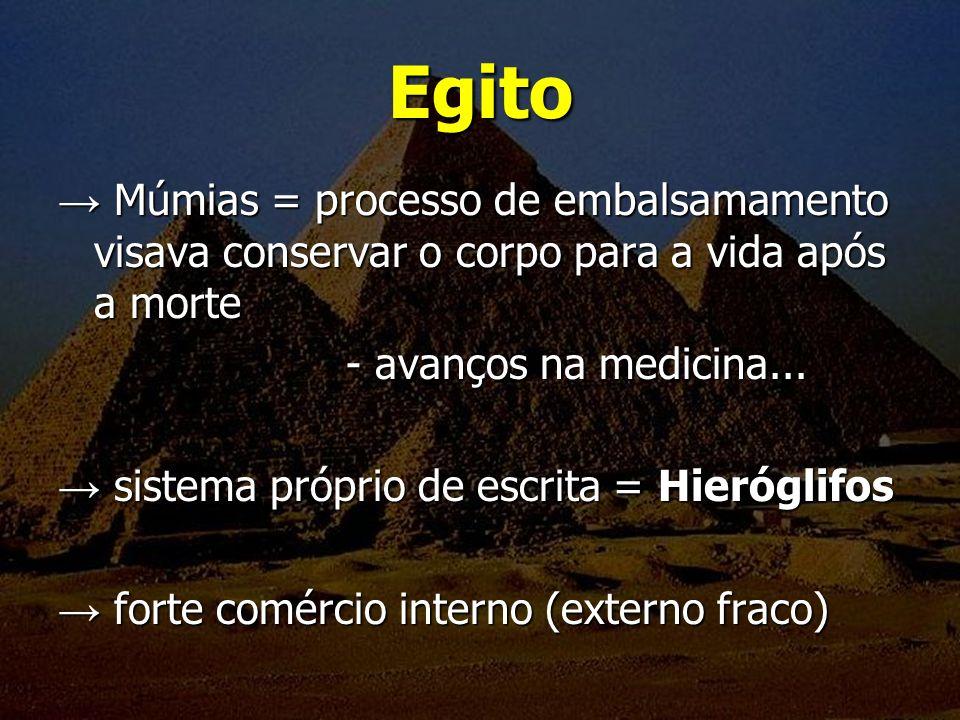 Egito → Múmias = processo de embalsamamento visava conservar o corpo para a vida após a morte. - avanços na medicina...