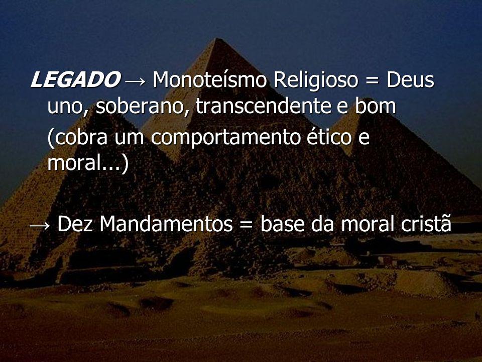 LEGADO → Monoteísmo Religioso = Deus uno, soberano, transcendente e bom