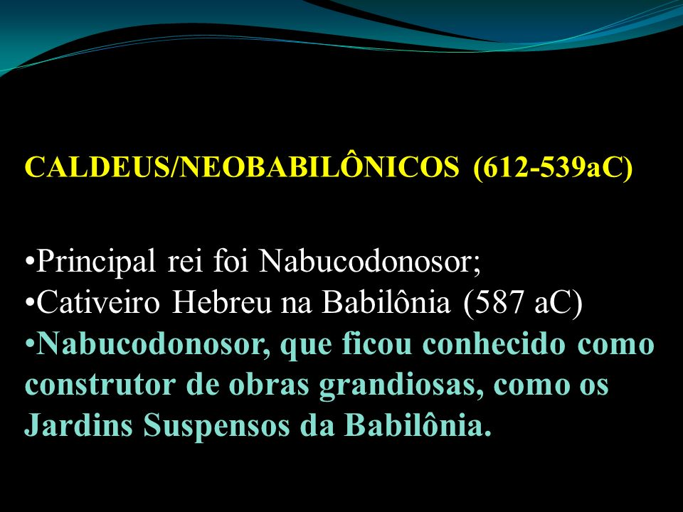 Principal rei foi Nabucodonosor;