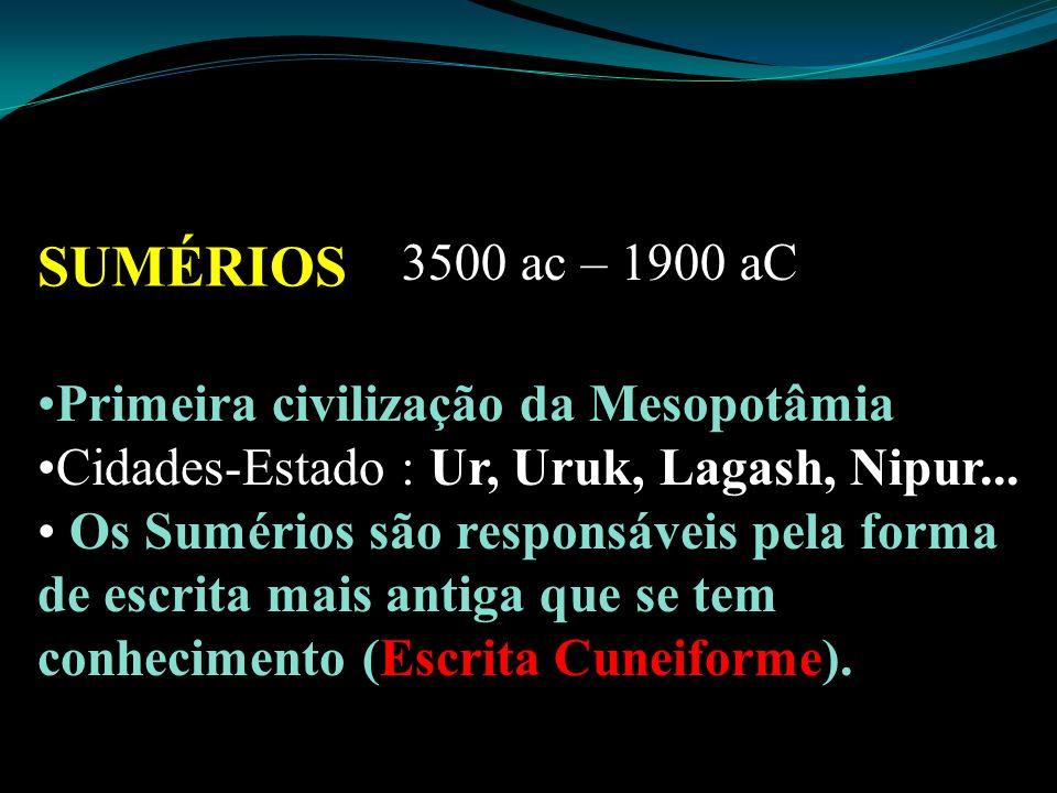 SUMÉRIOS 3500 ac – 1900 aC Primeira civilização da Mesopotâmia