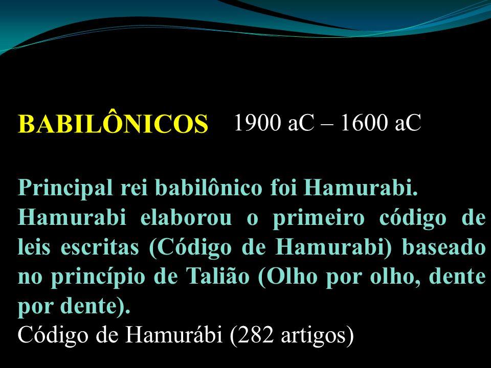 BABILÔNICOS 1900 aC – 1600 aC Principal rei babilônico foi Hamurabi.
