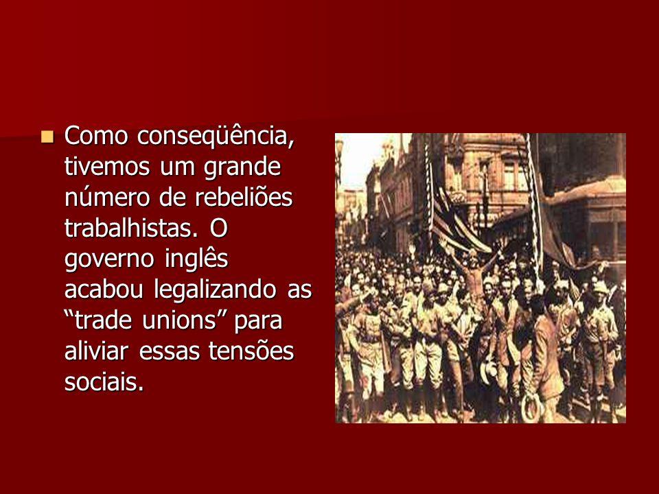 Como conseqüência, tivemos um grande número de rebeliões trabalhistas
