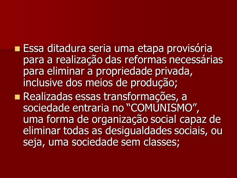 Essa ditadura seria uma etapa provisória para a realização das reformas necessárias para eliminar a propriedade privada, inclusive dos meios de produção;
