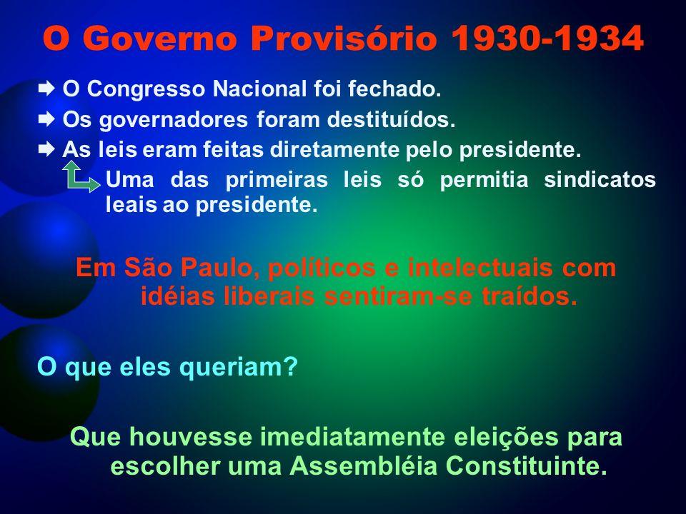 O Governo Provisório 1930-1934O Congresso Nacional foi fechado. Os governadores foram destituídos. As leis eram feitas diretamente pelo presidente.