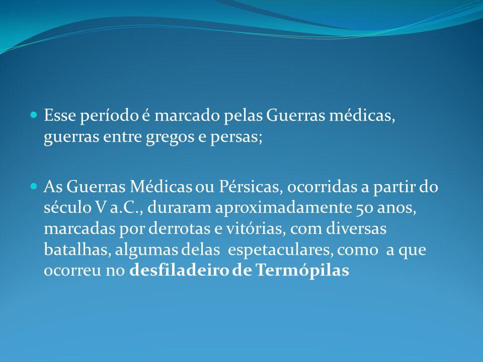 Esse período é marcado pelas Guerras médicas, guerras entre gregos e persas;