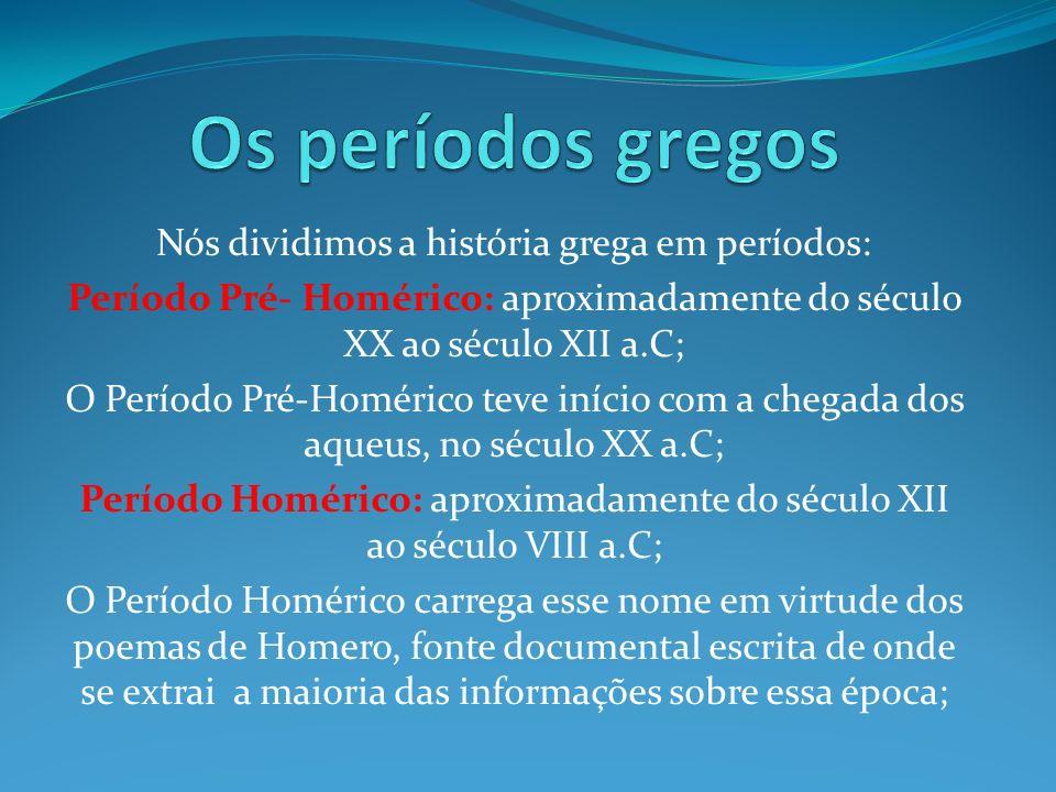 Os períodos gregos Nós dividimos a história grega em períodos: