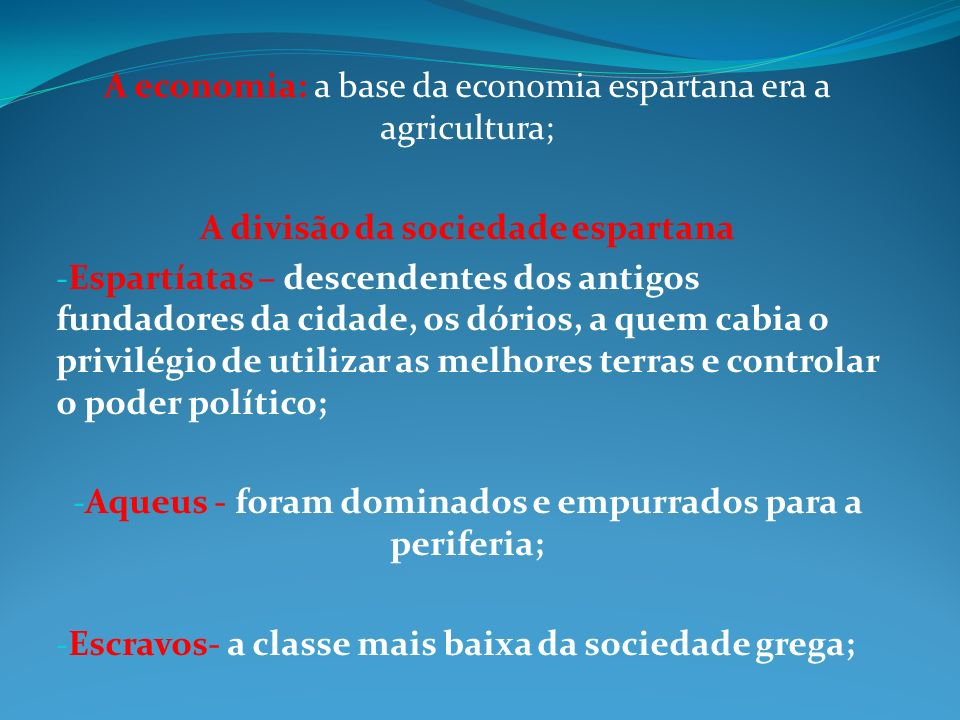 A economia: a base da economia espartana era a agricultura;