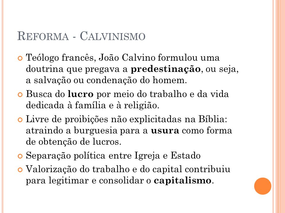 Reforma - Calvinismo Teólogo francês, João Calvino formulou uma doutrina que pregava a predestinação, ou seja, a salvação ou condenação do homem.
