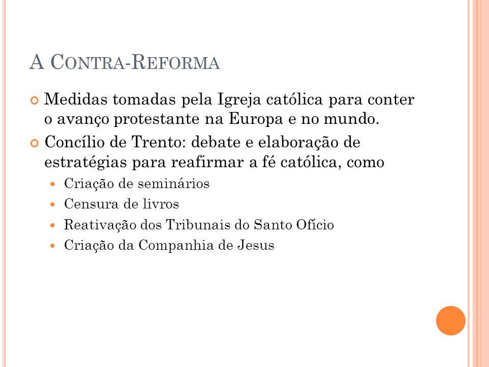 A Contra-Reforma Medidas tomadas pela Igreja católica para conter o avanço protestante na Europa e no mundo.