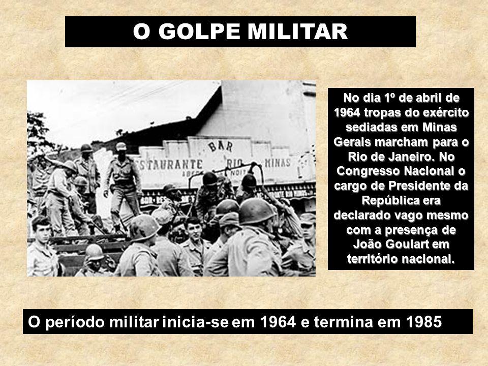 O GOLPE MILITAR O período militar inicia-se em 1964 e termina em 1985