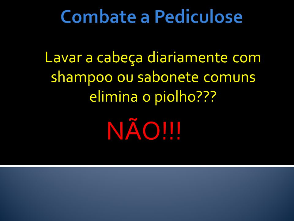 NÃO!!! Combate a Pediculose