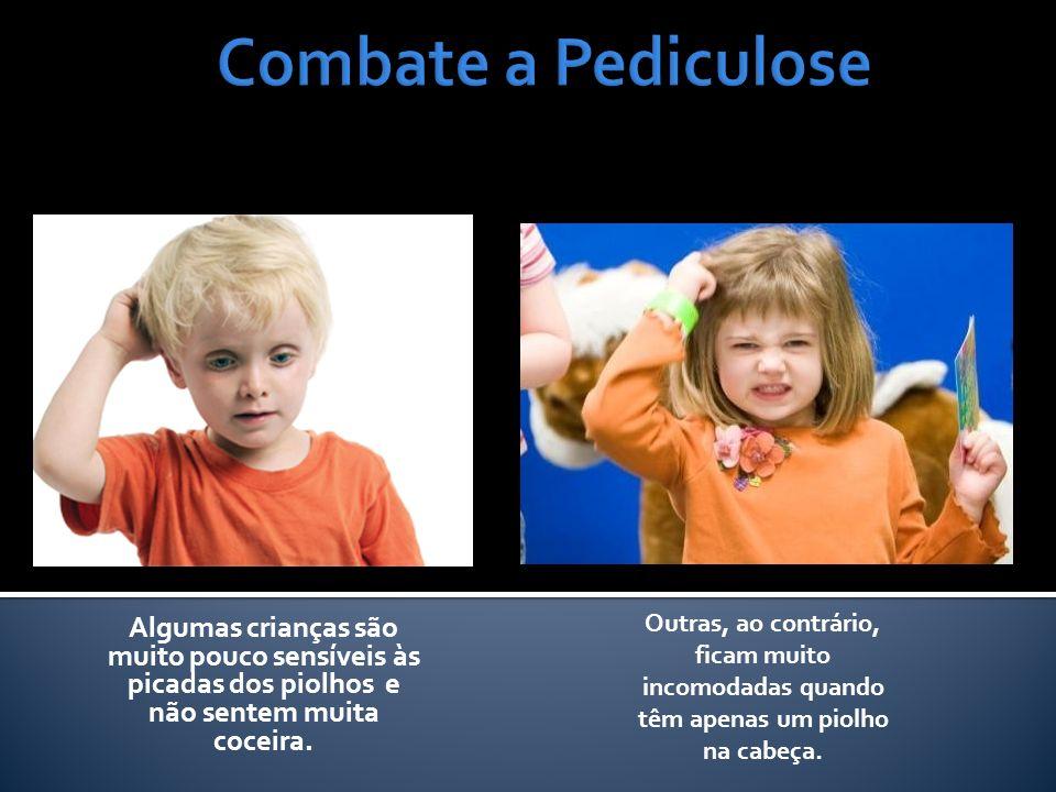 Combate a Pediculose Outras, ao contrário, ficam muito incomodadas quando têm apenas um piolho na cabeça.
