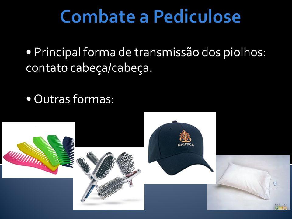 Combate a Pediculose • Principal forma de transmissão dos piolhos: contato cabeça/cabeça.