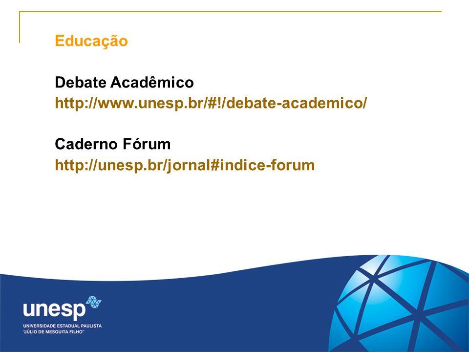 Educação Debate Acadêmico. http://www.unesp.br/#!/debate-academico/ Caderno Fórum.