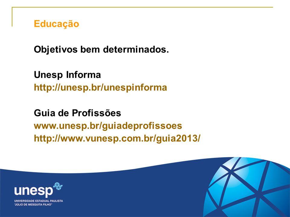 Educação Objetivos bem determinados. Unesp Informa. http://unesp.br/unespinforma. Guia de Profissões.