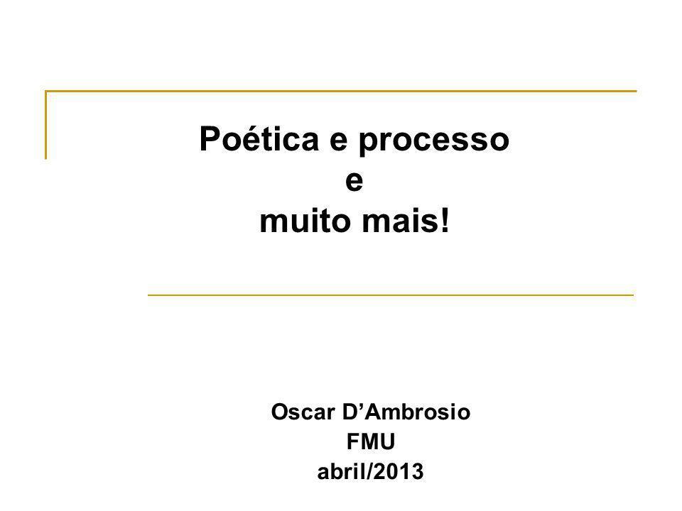 Poética e processo e muito mais!