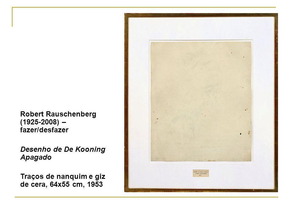 Robert Rauschenberg (1925-2008) – fazer/desfazer