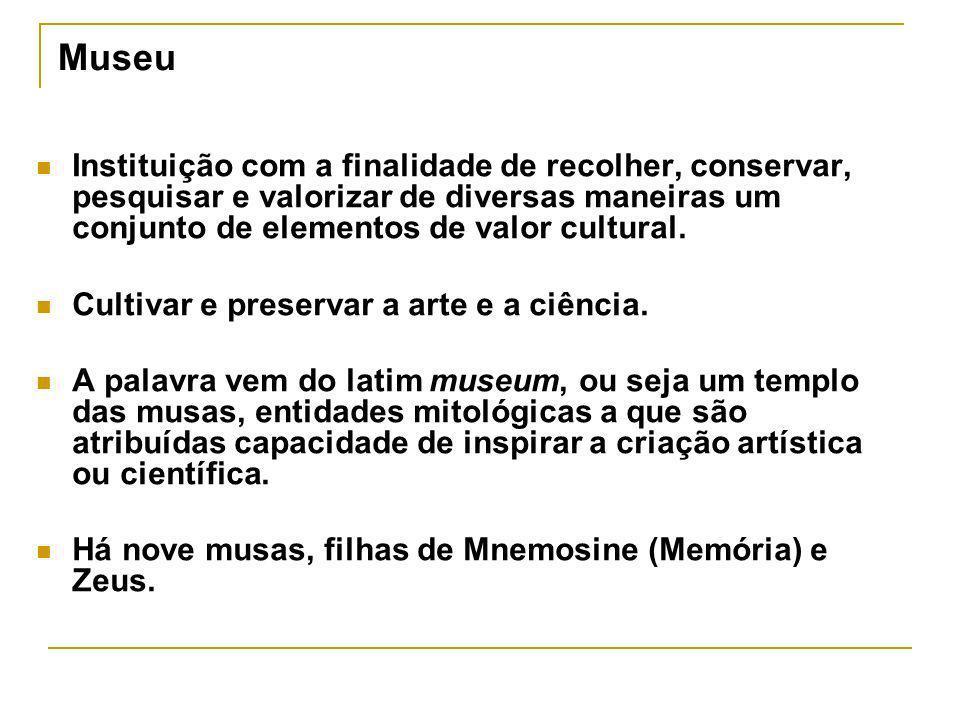 MuseuInstituição com a finalidade de recolher, conservar, pesquisar e valorizar de diversas maneiras um conjunto de elementos de valor cultural.