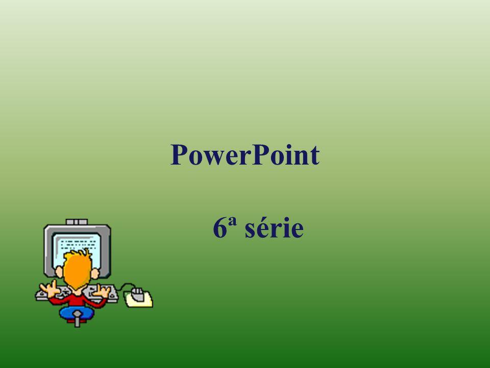 PowerPoint 6ª série