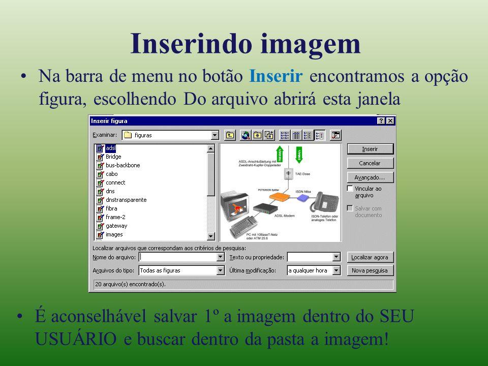 Inserindo imagemNa barra de menu no botão Inserir encontramos a opção figura, escolhendo Do arquivo abrirá esta janela.