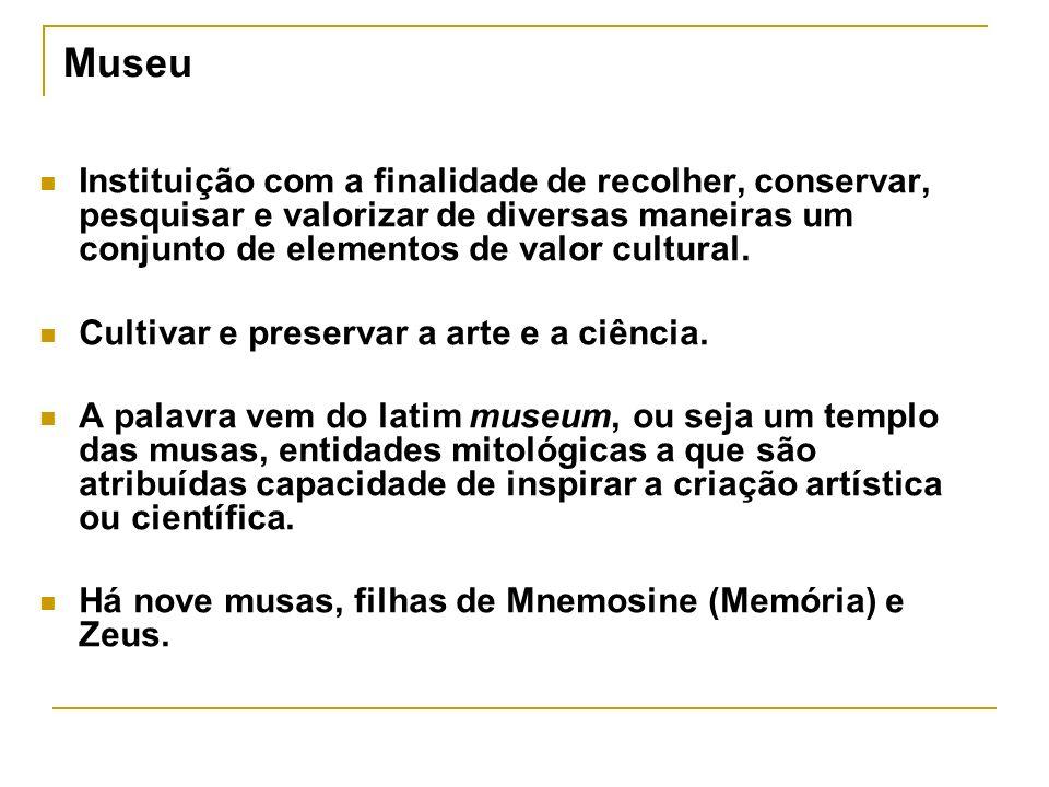 Museu Instituição com a finalidade de recolher, conservar, pesquisar e valorizar de diversas maneiras um conjunto de elementos de valor cultural.