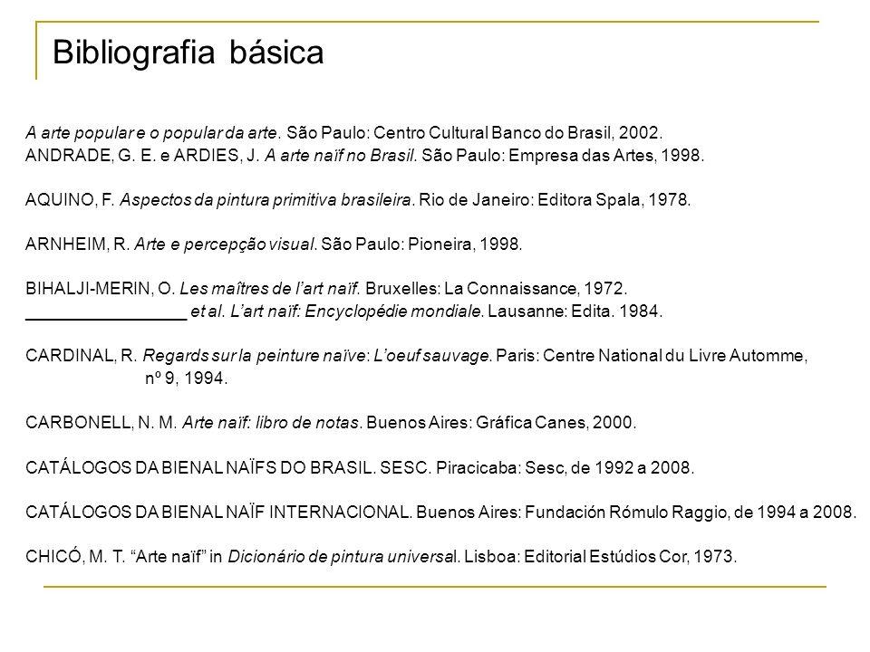 Bibliografia básica A arte popular e o popular da arte. São Paulo: Centro Cultural Banco do Brasil, 2002.