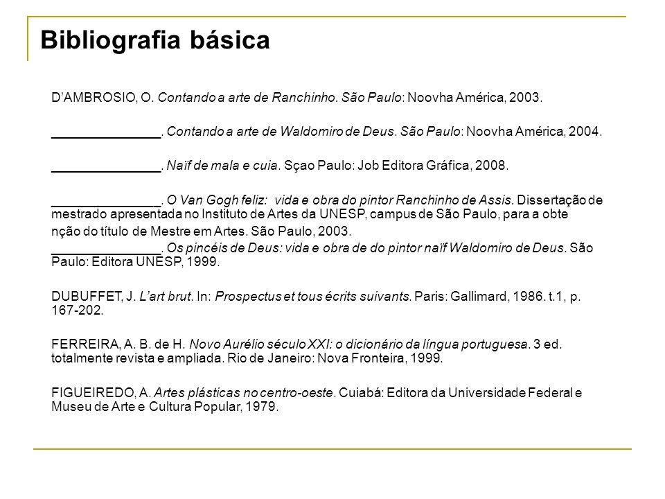 Bibliografia básica D'AMBROSIO, O. Contando a arte de Ranchinho. São Paulo: Noovha América, 2003.