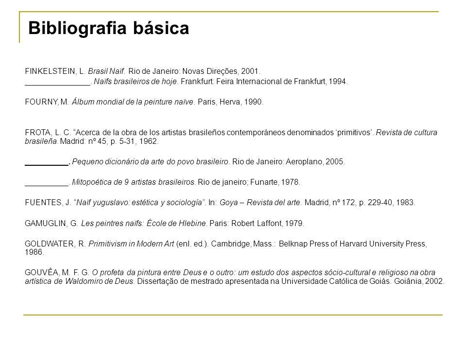 Bibliografia básica FINKELSTEIN, L. Brasil Naïf. Rio de Janeiro: Novas Direções, 2001.