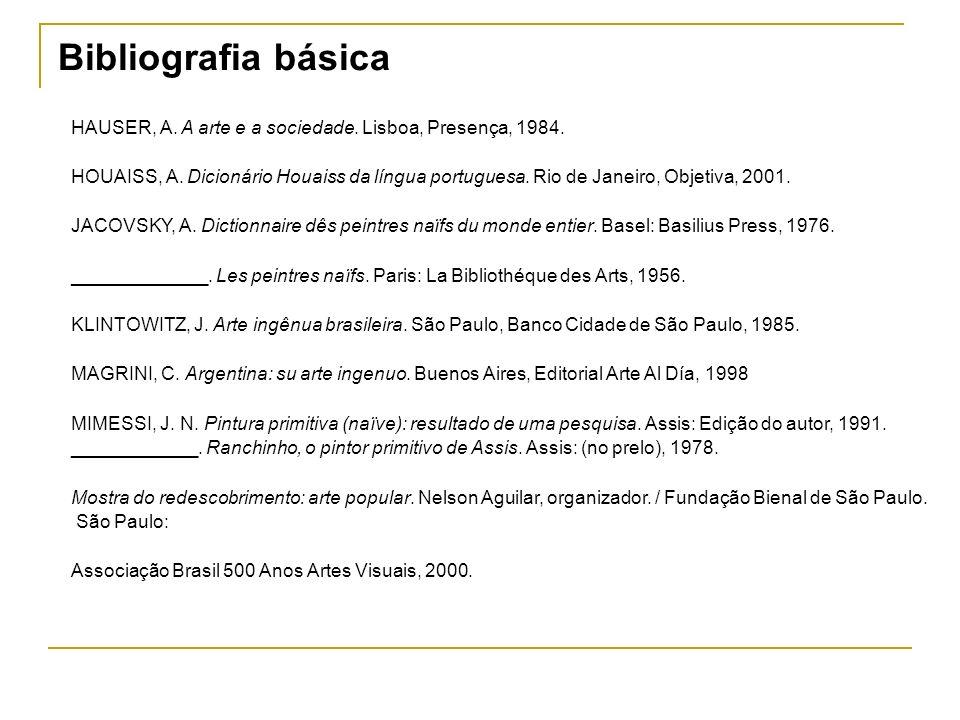 Bibliografia básica HAUSER, A. A arte e a sociedade. Lisboa, Presença, 1984.