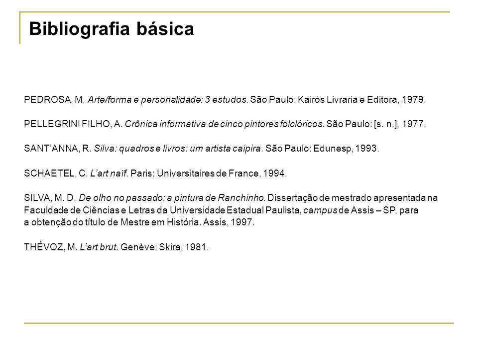 Bibliografia básica PEDROSA, M. Arte/forma e personalidade: 3 estudos. São Paulo: Kairós Livraria e Editora, 1979.
