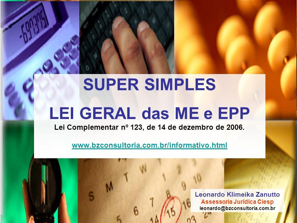 SUPER SIMPLES LEI GERAL das ME e EPP Lei Complementar nº 123, de 14 de dezembro de 2006. www.bzconsultoria.com.br/informativo.html
