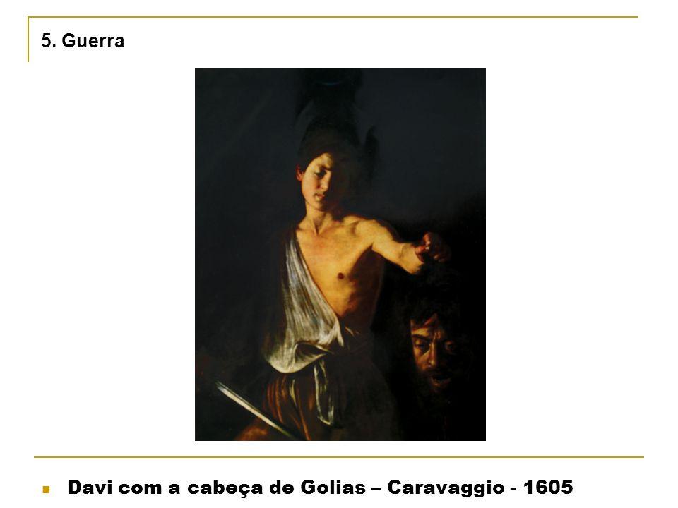 5. Guerra Davi com a cabeça de Golias – Caravaggio - 1605