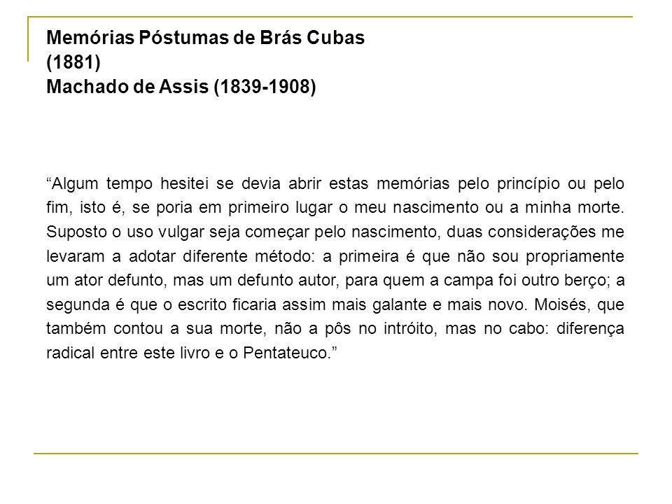 Memórias Póstumas de Brás Cubas (1881) Machado de Assis (1839-1908)