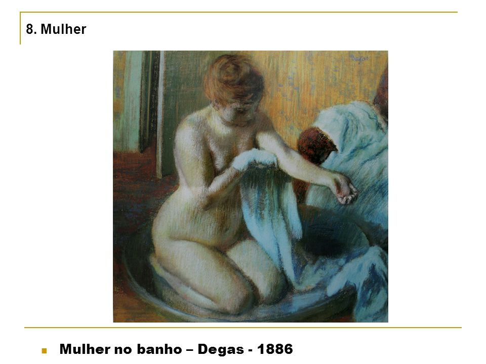 8. Mulher Mulher no banho – Degas - 1886