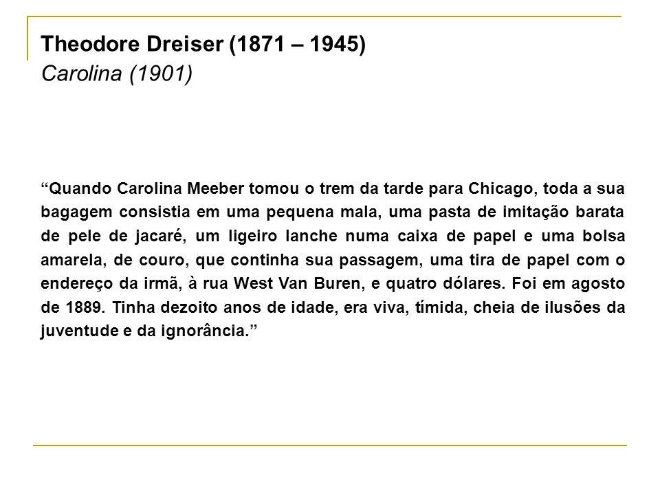 Theodore Dreiser (1871 – 1945) Carolina (1901)