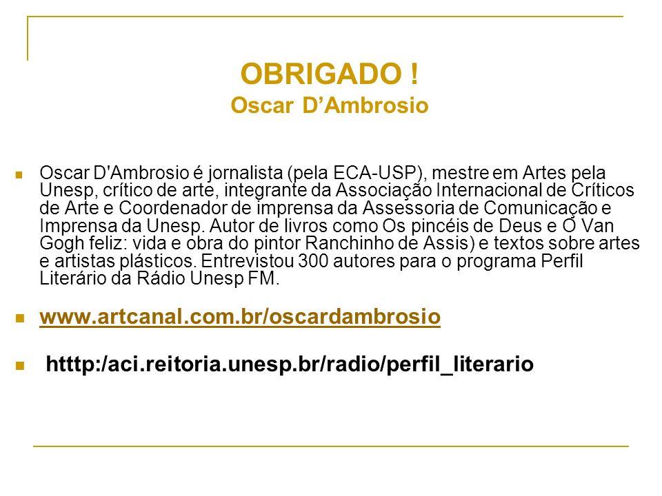 OBRIGADO ! Oscar D'Ambrosio www.artcanal.com.br/oscardambrosio
