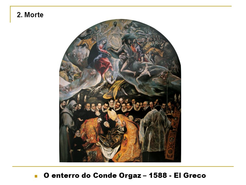2. Morte O enterro do Conde Orgaz – 1588 - El Greco