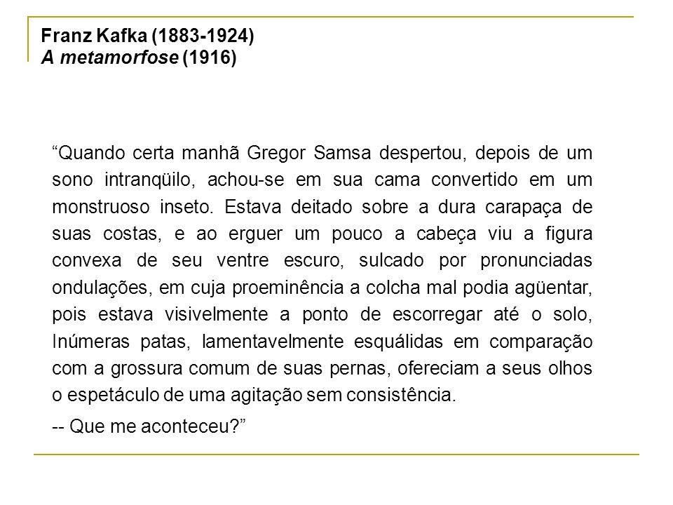 Franz Kafka (1883-1924) A metamorfose (1916)