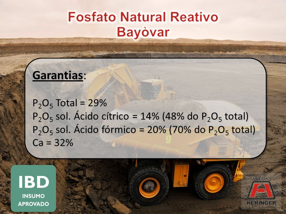 Garantias: P2O5 Total = 29% P2O5 sol. Ácido cítrico = 14% (48% do P2O5 total) P2O5 sol. Ácido fórmico = 20% (70% do P2O5 total)