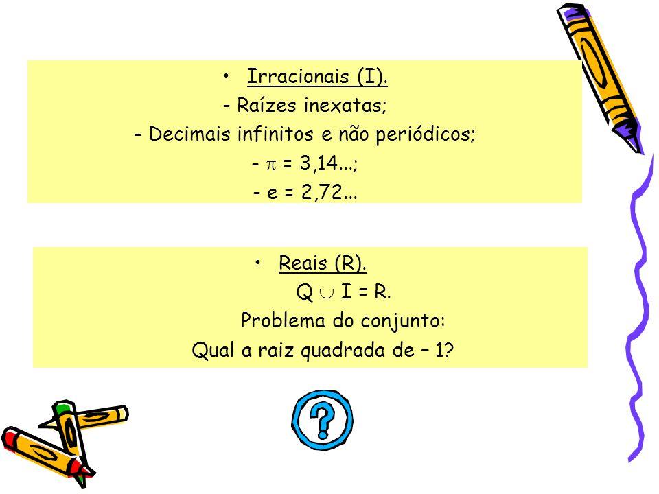 - Decimais infinitos e não periódicos; -  = 3,14...; - e = 2,72...
